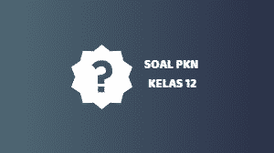 Soal PKN Kelas 12 dan Kunci Jawaban